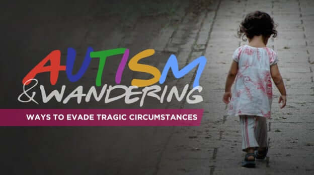 autism-and-wandering-ways-to-avoid-tragic-circumstances